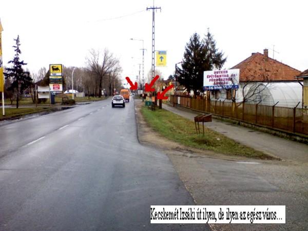 Kecskemét Izsáki út ilyen, de ilyen az egész város